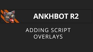 [AnkhBot Tutorial] Adding script overlays (Streamlabs Chatbot)