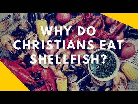 Why Do Christians Eat Shellfish? A Response To Skeptics