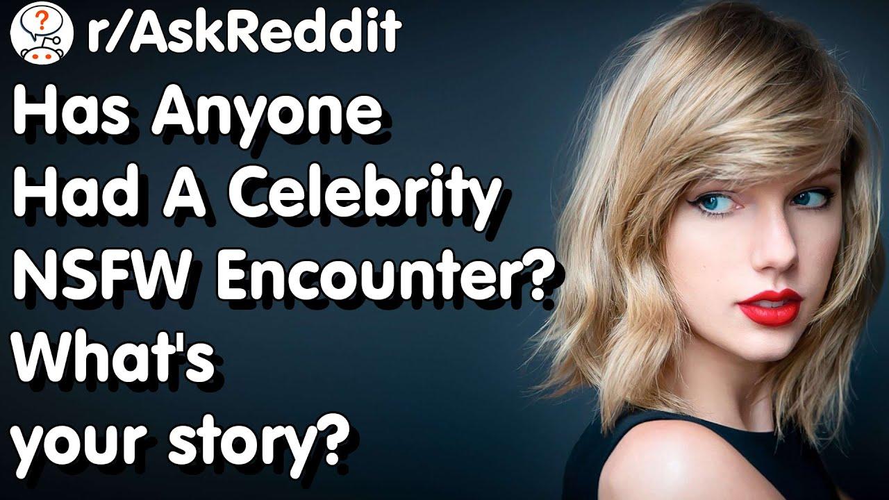 People Share Their Celebrity NSFW Encounters - r/AskReddit