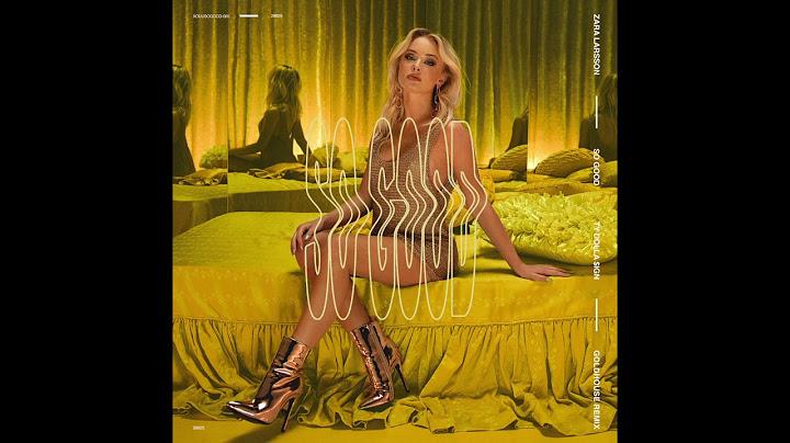 zara larsson  so good goldhouse remix audio