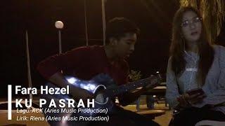 Download lagu Fara Hezel Ku Pasrah Lirik MP3