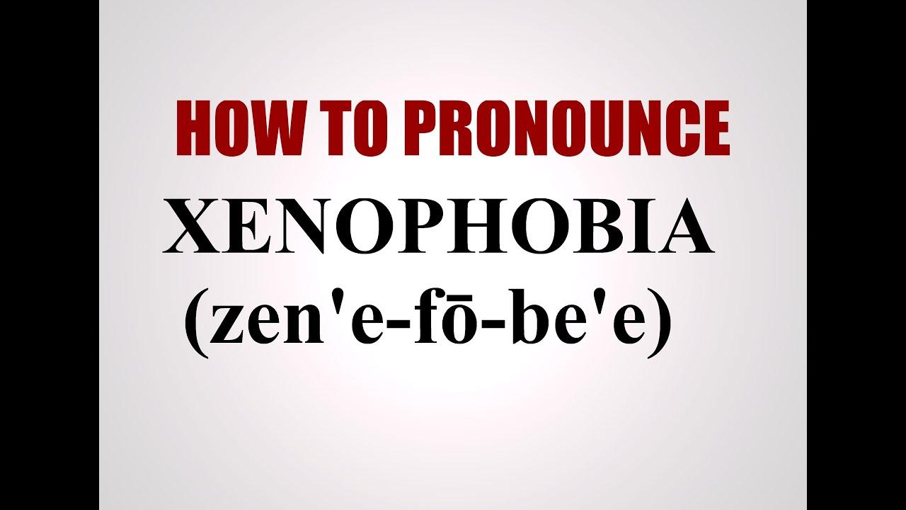 How To Pronounce Xenophobia