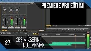 Premiere Pro Eğitimi 27 - Ses mikserini kullanmak