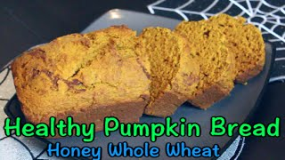 Healthy Pumpkin Bread - Honey Whole Wheat!