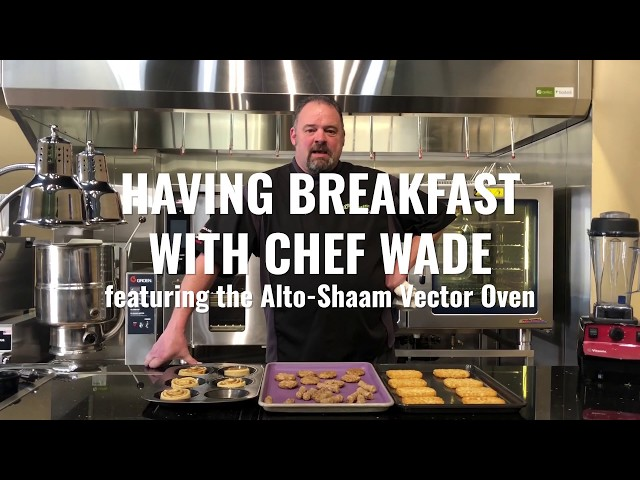 Having Breakfast with Chef Wade featuring the Alto-Shaam Vector Oven