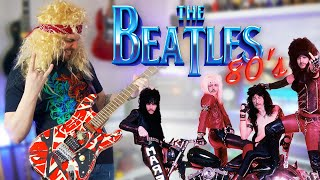 If The Beatles Was An 80's Rock Band