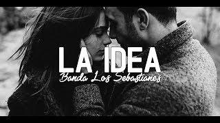 Banda Los Sebastianes La Idea Letra.mp3