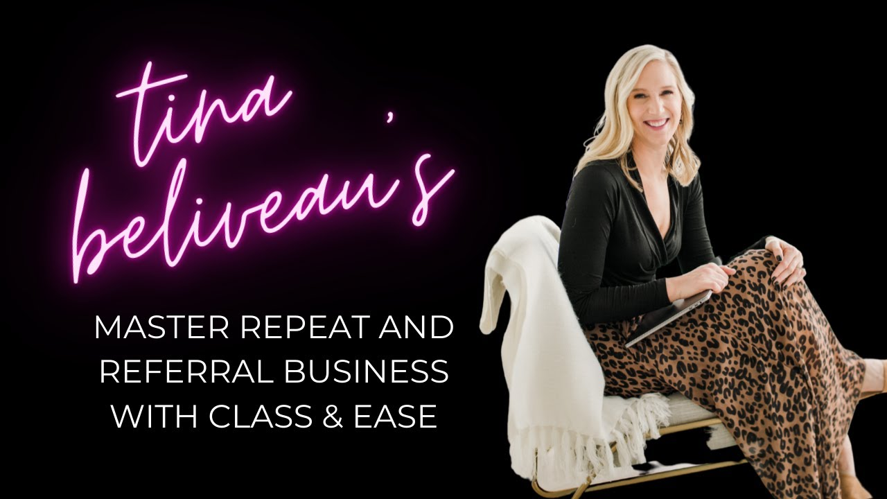 Realtors: Master Repeat and Referral Business with Class & Ease with Tina Beliveau