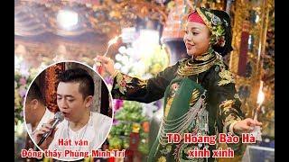Đồng thầy Phùng Minh Trí hát văn Chầu Bé Bắc Lệ - Thanh Đồng Bảo Hà hầu tại đền Quan Hoàng Bảy
