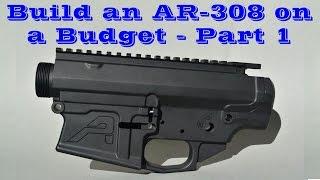 Building an AR-308 on a Budget - Part 1 (Aero Precision Receivers)