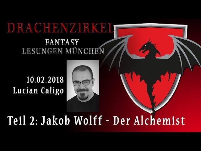 Lesung - JAKOB WOLFF DER ALCHEMIST Lucian Caligo - 10. Februar 2018