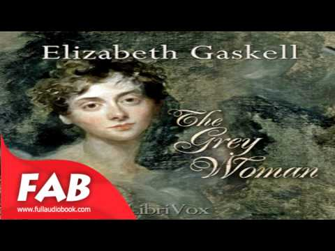 The Grey Woman Full Audiobook by Elizabeth Cleghorn GASKELL by General, Detective  Fiction