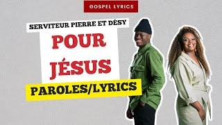 Serviteur Pierre et Désy - Pour Jésus (Paroles)