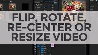 Food Video Tip: Centering, Fliṗping or Cropping Video in Premiere Pro