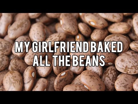 My girlfriend baked all the beans