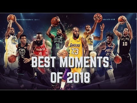 NBA Best/Memorable Moments of 2018 *CRAZY*