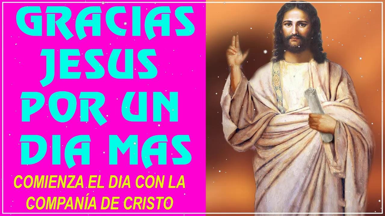 Gracias Jesús por un día más, comienza el día con la compañía de Cristo