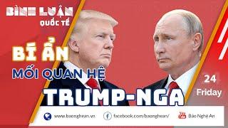 """Điều bí ẩn trong """"mối tình"""" giữa Tổng thống Trump và Nga"""