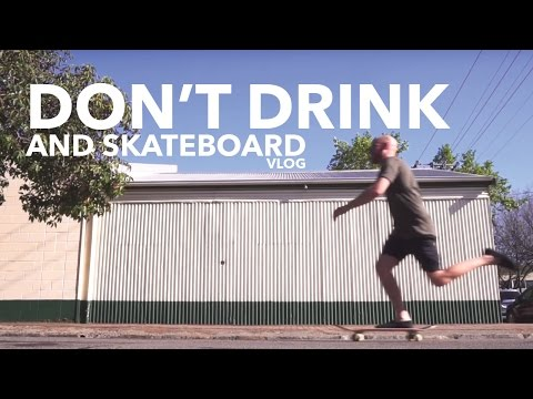DON'T DRINK AND SKATEBOARD