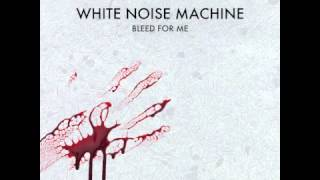White Noise Machine - Bleed For Me (Out Now)