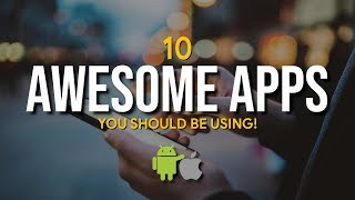 10 Awesome Apps You Should Be Using! (Android, iOS)