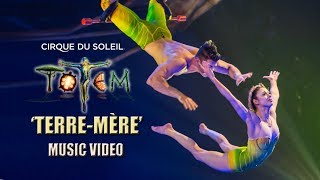 TOTEM Music Video | Terre-Mère | Cirque du Soleil