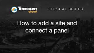 Texecom Cloud Tutorial - How to a add a site and connect a panel.