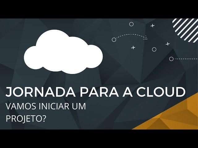 Jornada para a Cloud - Vamos iniciar um projeto?