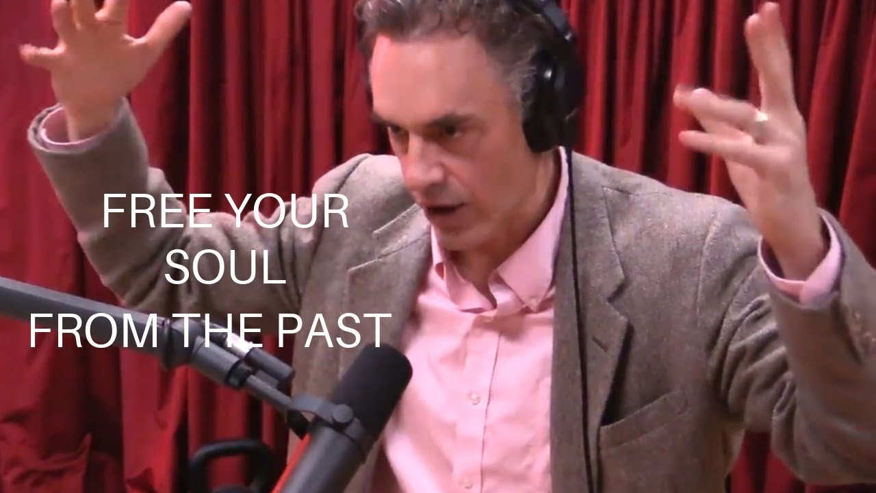 Jordan Peterson On How To Free Your Soul From The Past W/ Joe Rogan