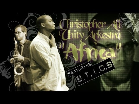 "Christopher Ali Unity Arkestra feat. S.T.I.C.S ""Africa"""
