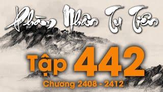 Phàm Nhân Tu Tiên - Tập 442 (Chương 2408- 2412) | Truyện Audio