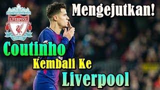 SANGAT MENGEJUTKAN!!! Philippe Coutinho Kembali ke Liverpool