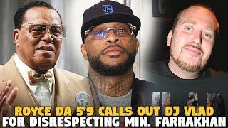 Royce da 5'9 Calls Out DJ Vlad For Disrespecting Min. Farrakhan