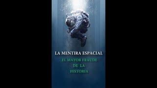 LA MENTIRA ESPACIAL [EL MAYOR FRAUDE DE LA HISTORIA]
