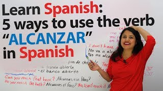 Learn Spanish Verbs: ALCANZAR – to reach, to catch, to lack, and more in Spanish