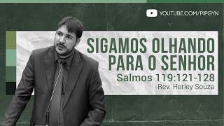 Sigamos Olhando para o Senhor - Salmos 119:121-128 | Rev. Herley Souza