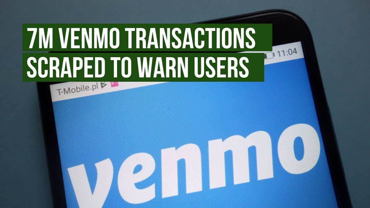 7M Venmo Transactions Scraped To Warn Users