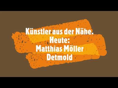 Künstler aus der Nähe! Heute Matthias Möller aus Detmold