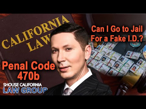 Can I go to jail for a fake I D ? (Penal Code 470b)