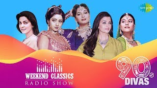 Weekend Classic Radio Show | 90's Divas Special | Kabhi Main Kahoon | Humko Aajkal Hai Intezaar