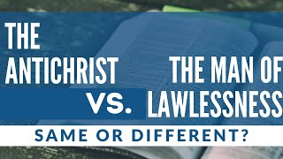 The Antichrist vs. The Man of Lawlessness // Same or Different?