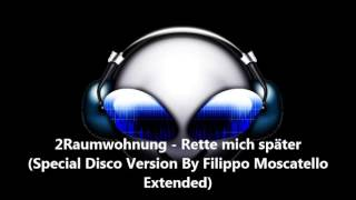 2Raumwohnung - Rette Mich Später (Special Disco Version By Filippo Moscatello Extended)