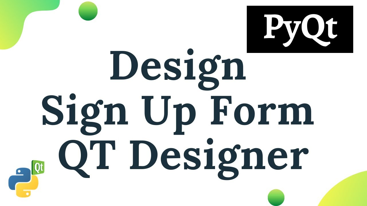 Python PyQt : Creating Sign Up Form using Qt Designer
