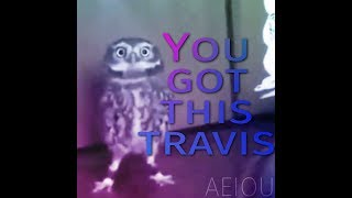 You got this Travis 2.0