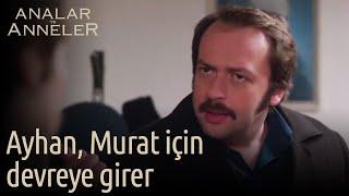 Analar ve Anneler 8.Bölüm | Ayhan, Murat'ı kurtarmak için devreye girer