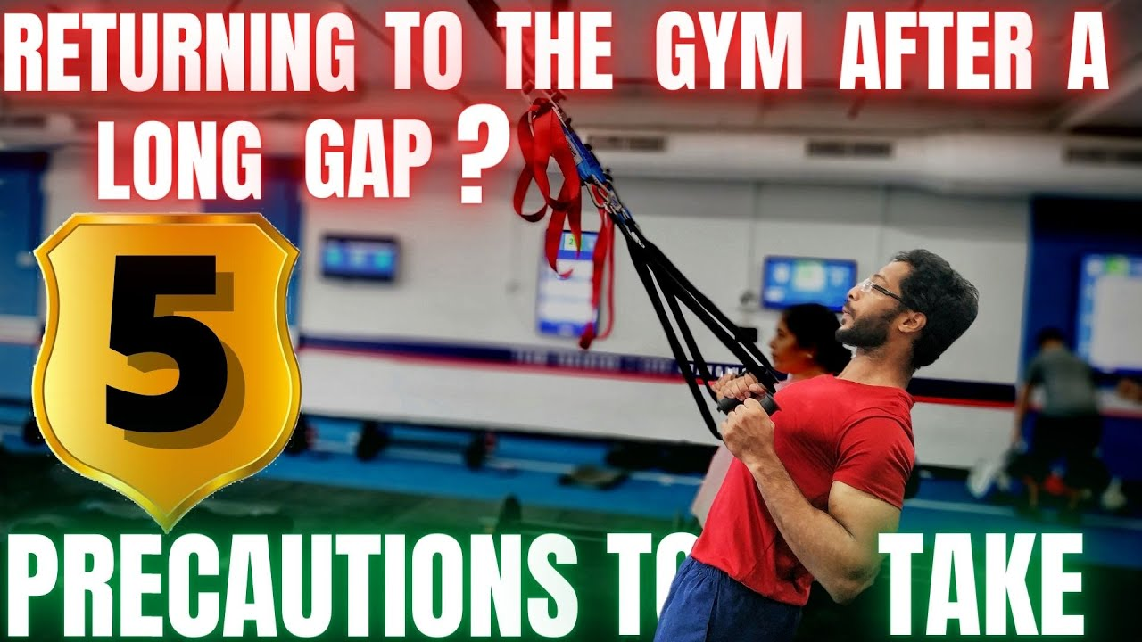 What PRECAUTIONS to take while joining the gym after a long GAP?