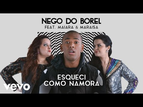 Nego do Borel - Esqueci Como Namora Pseudo  ft Maiara & Maraisa