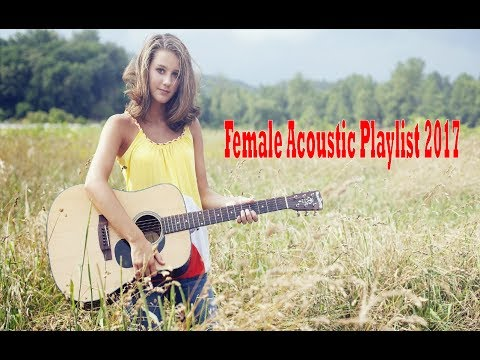 Best Female Acoustic Playlist 2017 | Sweet Acoustic Love Hits Compilation 2017