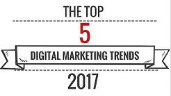 Digital Marketing Trends 2017: Top 5 Trends