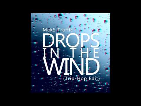 MakS Traffic - Drops In The Wind (Trip-Hop Edit)